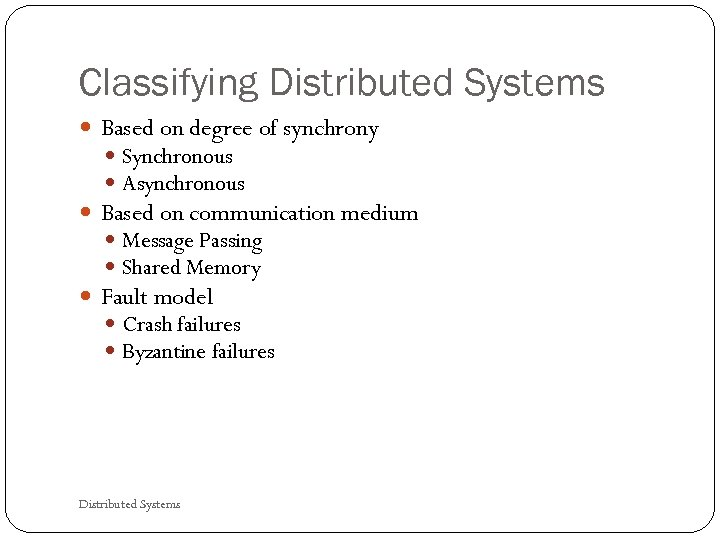 Classifying Distributed Systems Based on degree of synchrony Synchronous Asynchronous Based on communication medium
