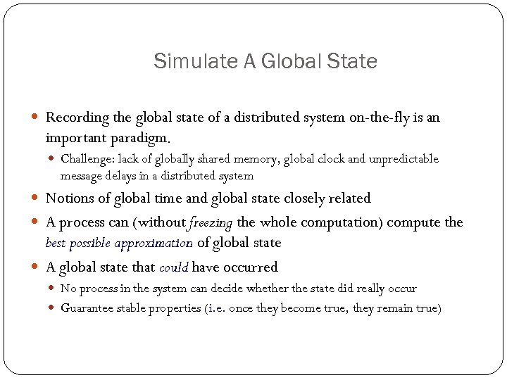 Simulate A Global State Recording the global state of a distributed system on-the-fly is