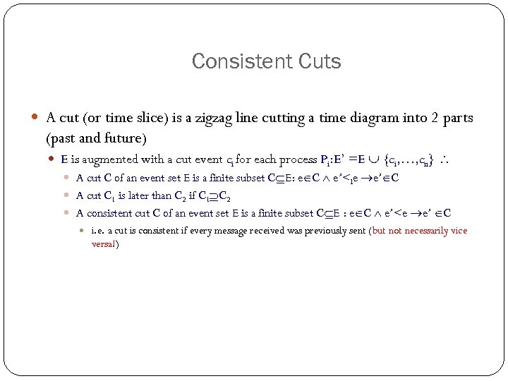 Consistent Cuts A cut (or time slice) is a zigzag line cutting a time