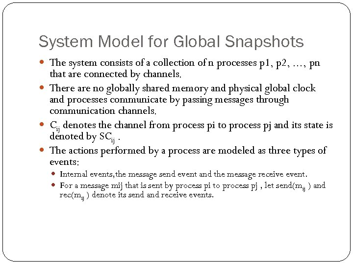 System Model for Global Snapshots The system consists of a collection of n processes