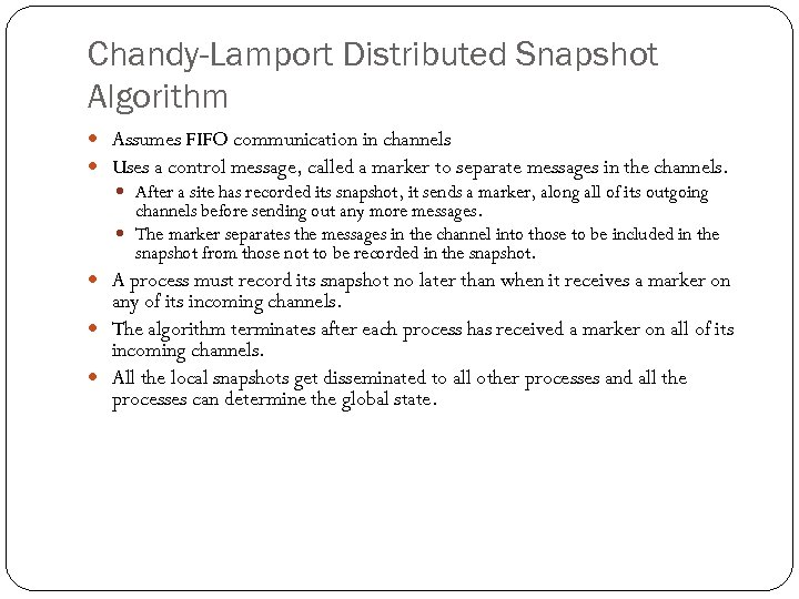 Chandy-Lamport Distributed Snapshot Algorithm Assumes FIFO communication in channels Uses a control message, called