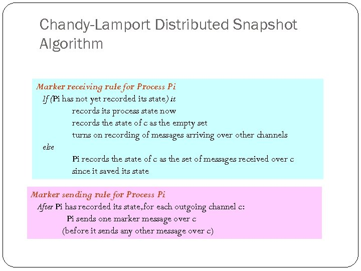 Chandy-Lamport Distributed Snapshot Algorithm Marker receiving rule for Process Pi If (Pi has not