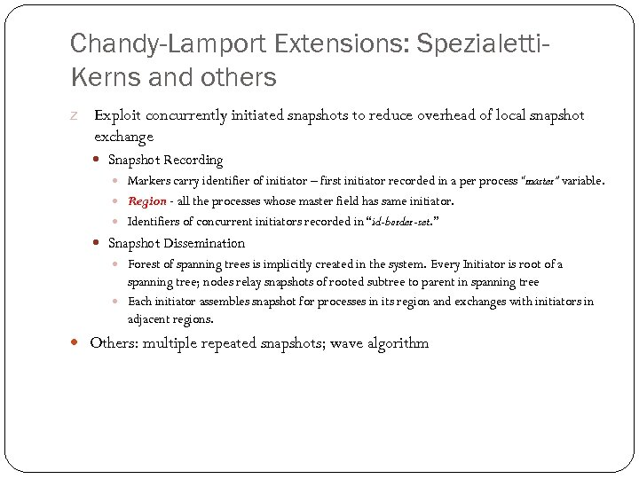 Chandy-Lamport Extensions: Spezialetti. Kerns and others z Exploit concurrently initiated snapshots to reduce overhead