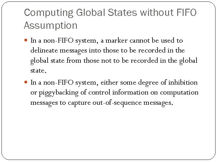 Computing Global States without FIFO Assumption In a non-FIFO system, a marker cannot be