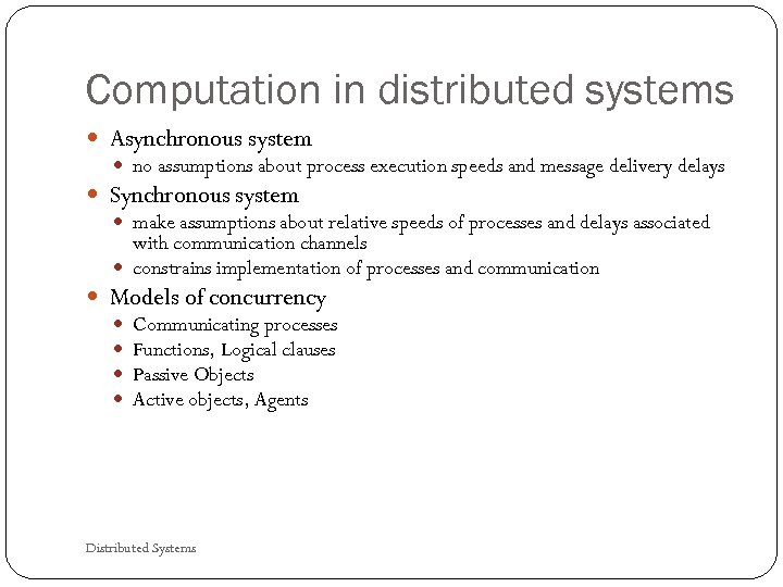 Computation in distributed systems Asynchronous system no assumptions about process execution speeds and message