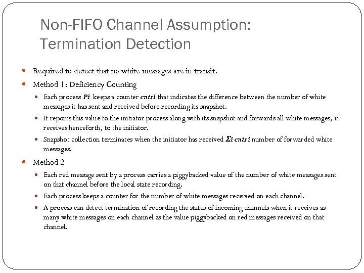 Non-FIFO Channel Assumption: Termination Detection Required to detect that no white messages are in
