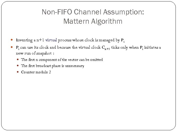 Non-FIFO Channel Assumption: Mattern Algorithm Inventing a n+1 virtual process whose clock is managed