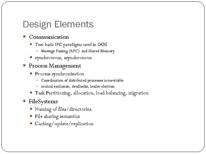 Design Elements Communication Two basic IPC paradigms used in DOS Message Passing (RPC) and