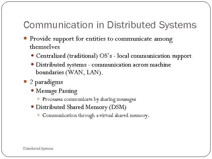 Communication in Distributed Systems Provide support for entities to communicate among themselves Centralized (traditional)