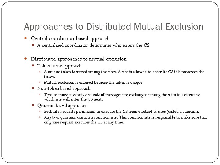 Approaches to Distributed Mutual Exclusion Central coordinator based approach A centralized coordinator determines who