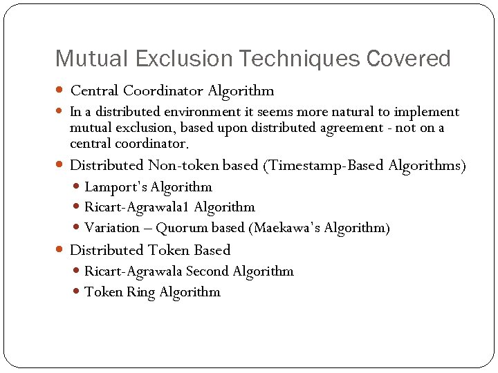 Mutual Exclusion Techniques Covered Central Coordinator Algorithm In a distributed environment it seems more