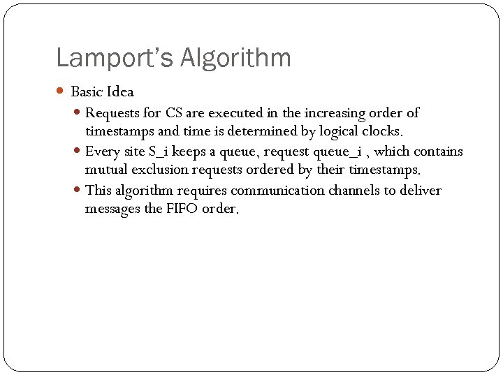 Lamport's Algorithm Basic Idea Requests for CS are executed in the increasing order of