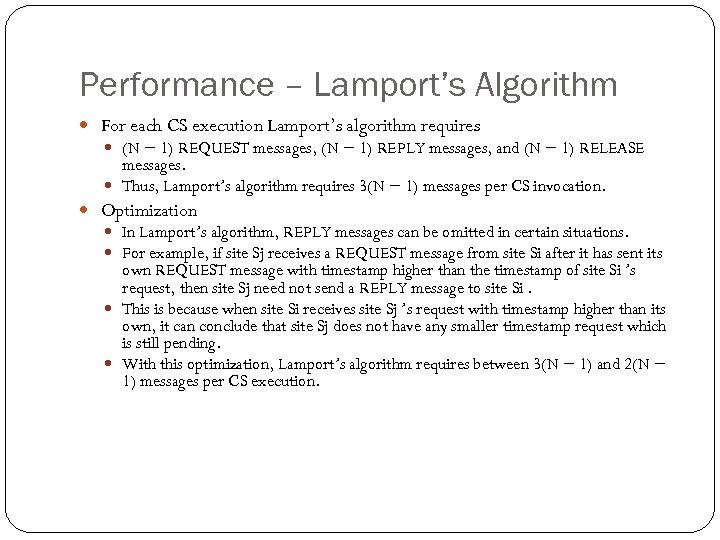 Performance – Lamport's Algorithm For each CS execution Lamport's algorithm requires (N − 1)