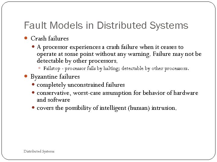 Fault Models in Distributed Systems Crash failures A processor experiences a crash failure when