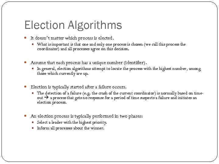 Election Algorithms It doesn't matter which process is elected. What is important is that
