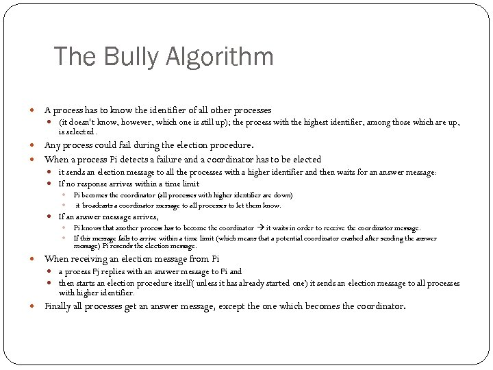 The Bully Algorithm A process has to know the identifier of all other processes