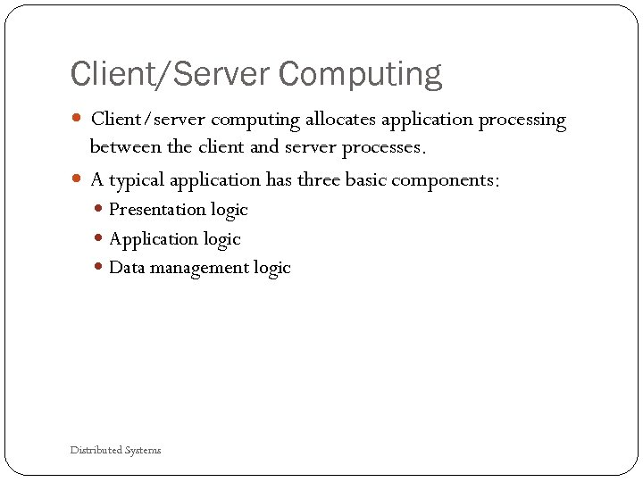 Client/Server Computing Client/server computing allocates application processing between the client and server processes. A