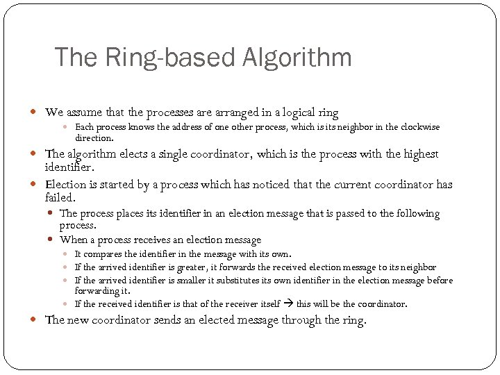 The Ring-based Algorithm We assume that the processes are arranged in a logical ring