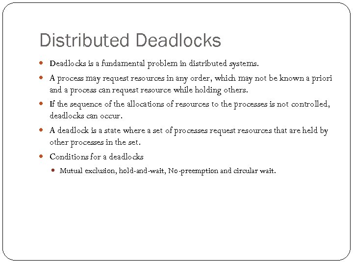 Distributed Deadlocks is a fundamental problem in distributed systems. A process may request resources