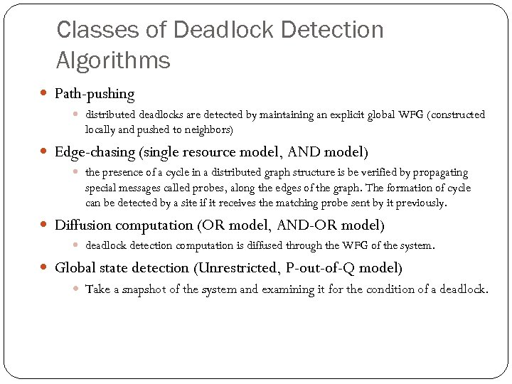 Classes of Deadlock Detection Algorithms Path-pushing distributed deadlocks are detected by maintaining an explicit