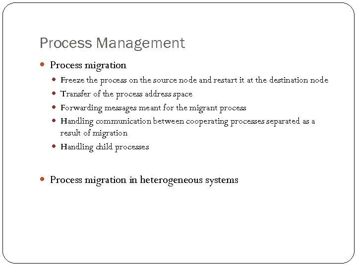 Process Management Process migration Freeze the process on the source node and restart it