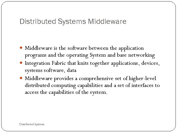 Distributed Systems Middleware is the software between the application programs and the operating System