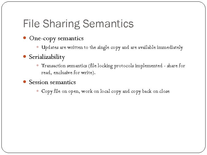 File Sharing Semantics One-copy semantics Updates are written to the single copy and are