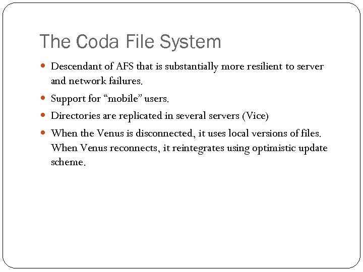 The Coda File System Descendant of AFS that is substantially more resilient to server