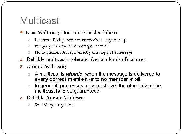 Multicast Basic Multicast: Does not consider failures z Liveness: Each process must receive every