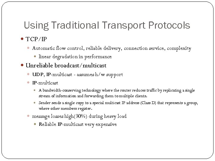 Using Traditional Transport Protocols TCP/IP Automatic flow control, reliable delivery, connection service, complexity linear