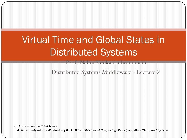 Virtual Time and Global States in Distributed Systems Prof. Nalini Venkatasubramanian Distributed Systems Middleware