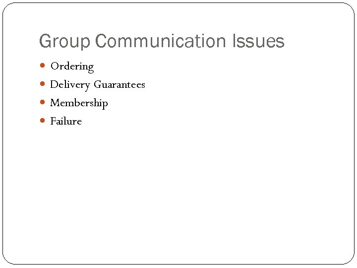 Group Communication Issues Ordering Delivery Guarantees Membership Failure
