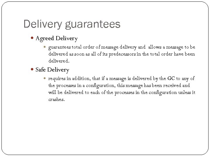 Delivery guarantees Agreed Delivery guarantees total order of message delivery and allows a message