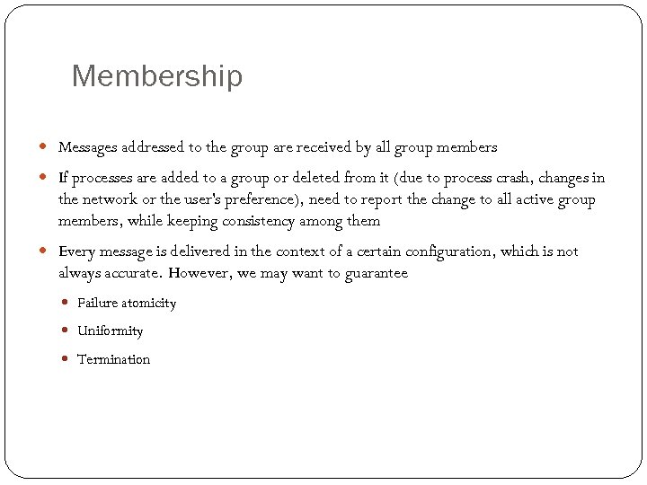 Membership Messages addressed to the group are received by all group members If processes