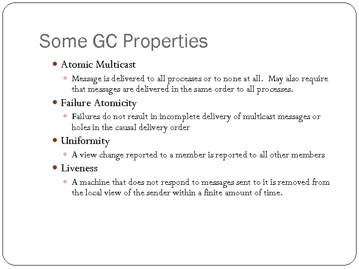 Some GC Properties Atomic Multicast Message is delivered to all processes or to none