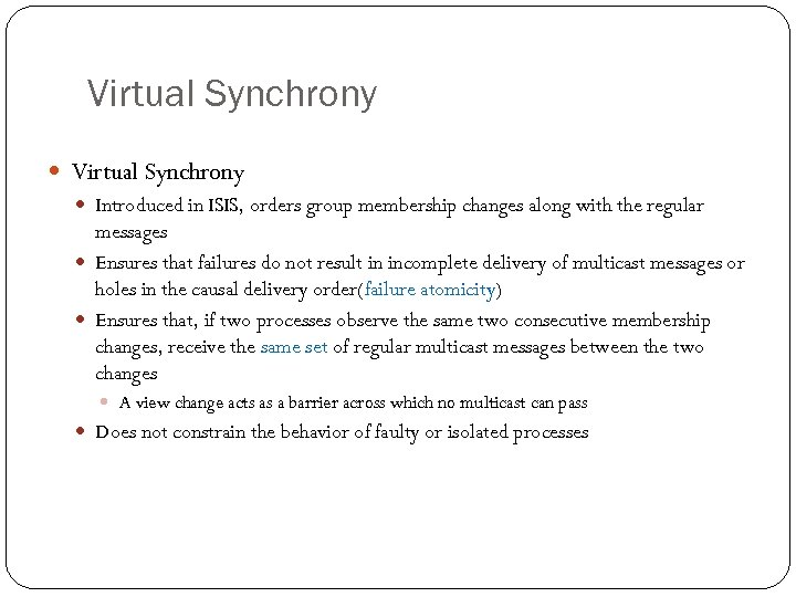 Virtual Synchrony Introduced in ISIS, orders group membership changes along with the regular messages