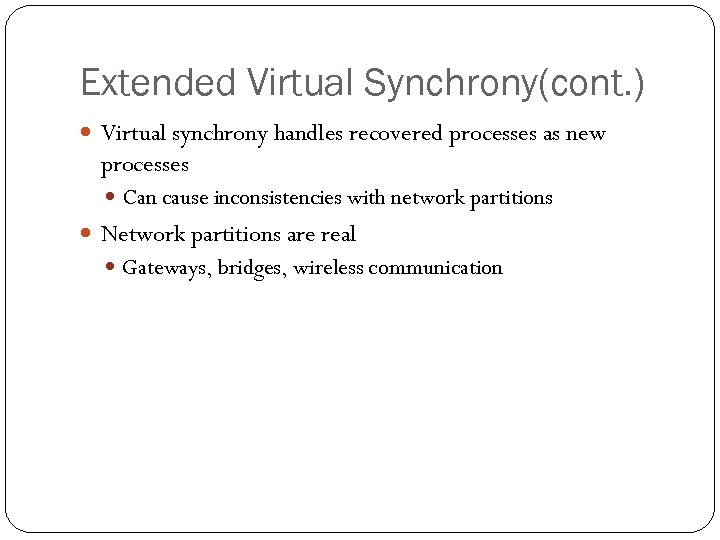 Extended Virtual Synchrony(cont. ) Virtual synchrony handles recovered processes as new processes Can cause
