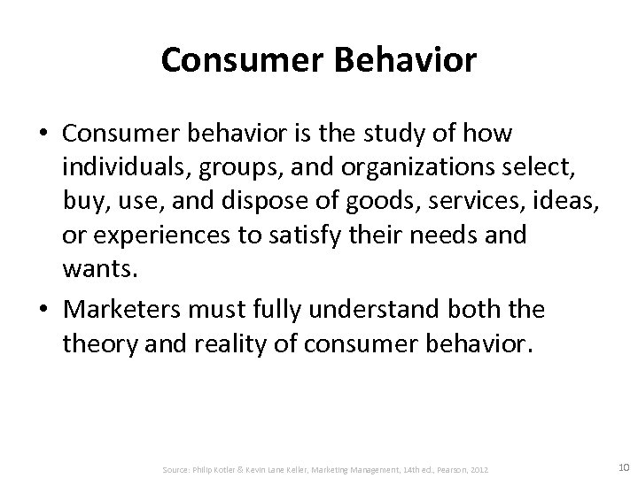 Consumer Behavior • Consumer behavior is the study of how individuals, groups, and organizations