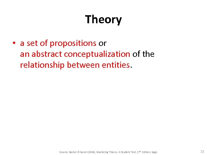 Theory • a set of propositions or an abstract conceptualization of the relationship between