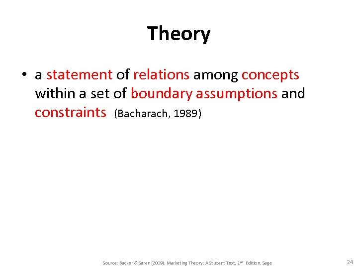 Theory • a statement of relations among concepts within a set of boundary assumptions