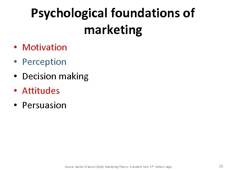 Psychological foundations of marketing • • • Motivation Perception Decision making Attitudes Persuasion Source: