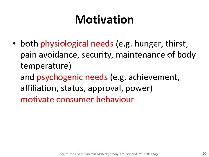 Motivation • both physiological needs (e. g. hunger, thirst, pain avoidance, security, maintenance of