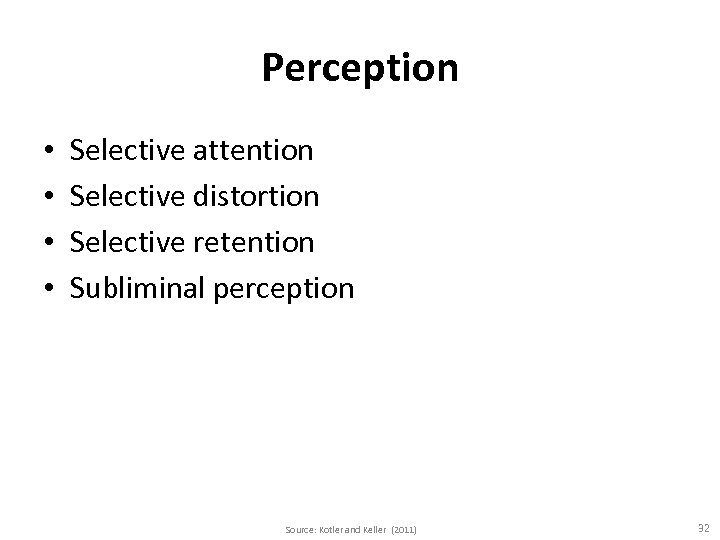 Perception • • Selective attention Selective distortion Selective retention Subliminal perception Source: Kotler and