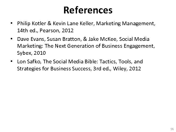 References • Philip Kotler & Kevin Lane Keller, Marketing Management, 14 th ed. ,