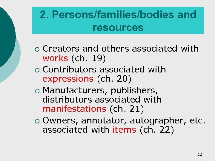 2. Persons/families/bodies and resources Creators and others associated with works (ch. 19) ¡ Contributors
