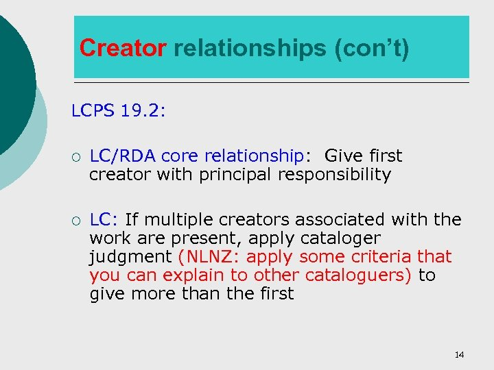 Creator relationships (con't) LCPS 19. 2: ¡ LC/RDA core relationship: Give first creator with