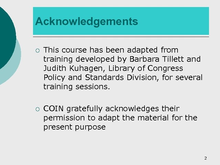 Acknowledgements ¡ This course has been adapted from training developed by Barbara Tillett and