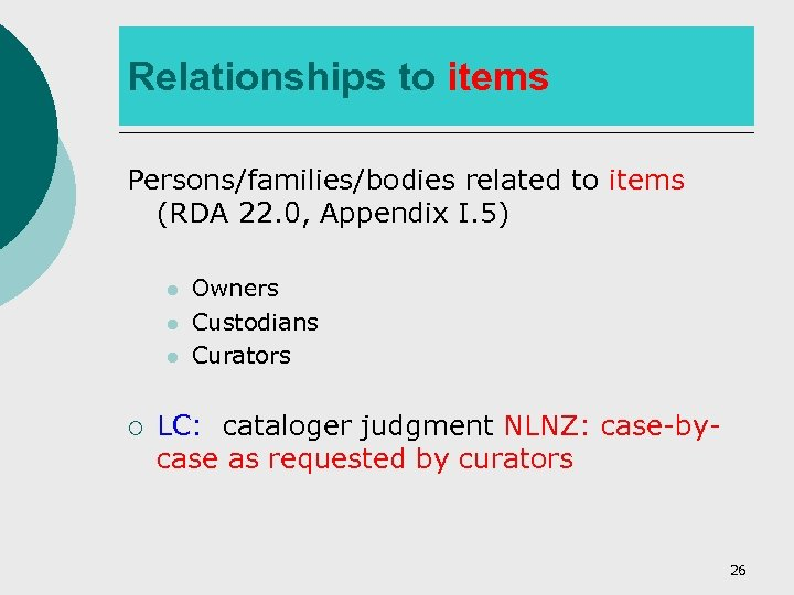 Relationships to items Persons/families/bodies related to items (RDA 22. 0, Appendix I. 5) l
