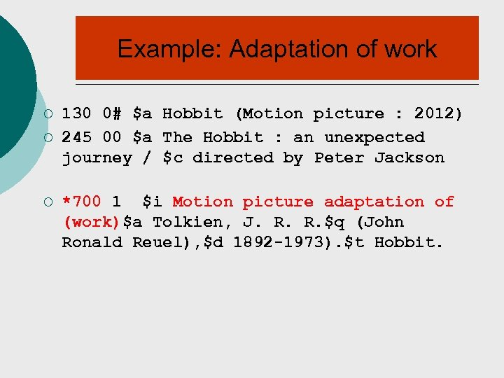Example: Adaptation of work ¡ ¡ ¡ 130 0# $a Hobbit (Motion picture :
