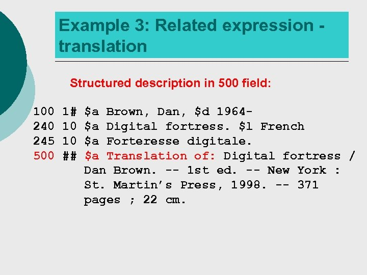 Example 3: Related expression translation Structured description in 500 field: 100 245 500 1#